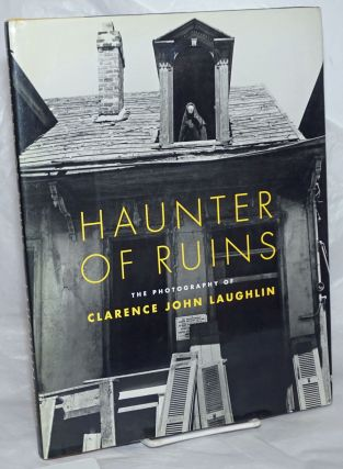 Haunter of Ruins; The Photography of Clarence John Laughlin. The Historic New Orleans Collection....