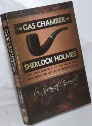 The Gas Chamber of Sherlock Holmes, And Other Writings on the Holocaust, Revisionism, and...
