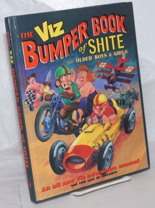 The VIZ Bumper Book of Shite for Older Boys & Girls; An all new VIZ adventure annual, not for...