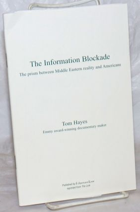 The Information Blockade: The prism between Middle Eastern reality and Americans. Tom Hayes