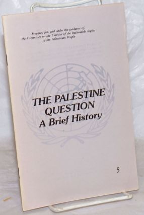 The Palestine Question: A Brief History. Prepared for, and under the guidance of, the Committee...