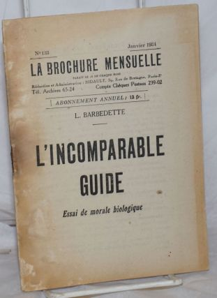 L'Incomparable Guide: Essai de morale biologique. Barbedette, ucien
