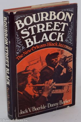 Bourbon Street black; the New Orleans black jazzman. Jack V. Buerkle, Danny Barker