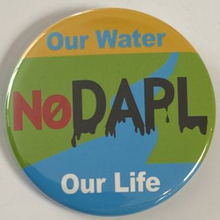 No DAPL / Our Water / Our Life [pinback button
