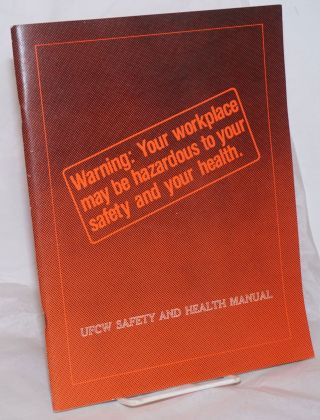 Warning: Your workplace may be hazardous to your safety and your health. UFCW Safety and Health...