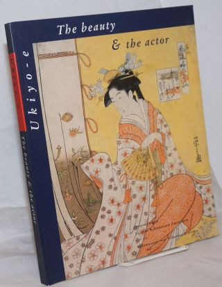 The Beauty & the Actor: Ukiyo-e Japanese Prints from the Rijksmuseum Amsterdam and the...