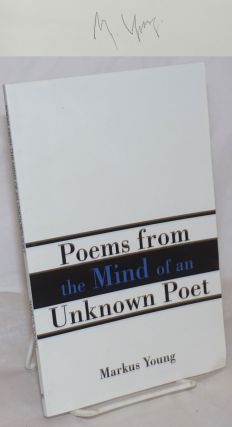 Poems from the Mind of an Unknown Poet. Markus Young