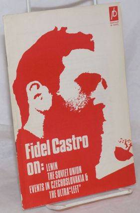 "Fidel Castro On: Lenin, The Soviet Union, Events in Czechoslovakia & The Ultra-""Left"""