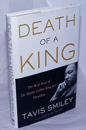 Death of a King. The Real Story of Dr. Martin Luther King Jr.'s Final Year. Tavis Smiley, David Ritz