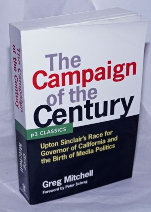 The campaign of the century; Upton Sinclair's race for Governor of California and the birth of...