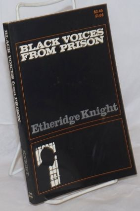 Black Voices from Prison by Etheridge Knight and other inmates of Indiana State Prison. With an...