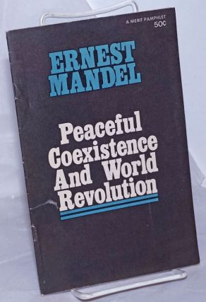 Peaceful coexistence and world revolution. Ernest Mandel