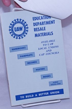 Education Department Resale Materials Available to UAW Local Unions and Cap Councils:...