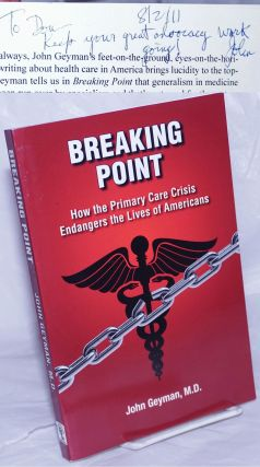 Breaking Point; How the Primary Care Crisis Endangers the Lives of Americans. John Geyman, M. D
