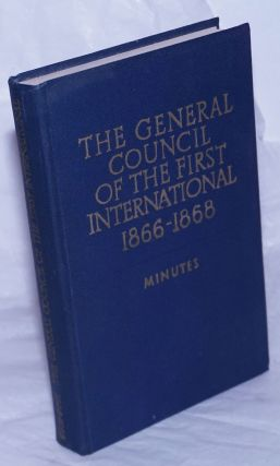 The general council of the first international 1866 - 1868; 1866 - 1868, minutes