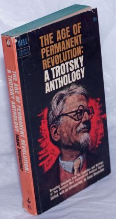 The Age of Permanent Revolution: A Trotsky Anthology. Leon Trotsky, Isaac Deutscher, the...