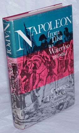 Napoleon: Volume II. From Tilsit to Waterloo, 1807-1815. Translated from the French by J.E....