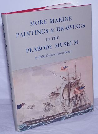 More Marine Paintings and Drawings in the Peabody Museum. Philip Chadwick Foster Smith