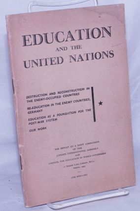 Education and the United Nations. Destruction and Reconstruction in the Enemy-Occupied Countries...