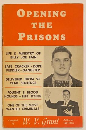 Opening the Prisons. Life & ministry of Billy Joe Fain. Safe cracker - Dope peddler - Gangster....