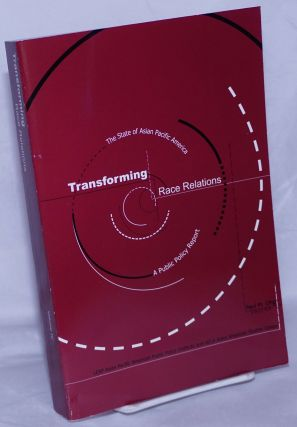 Transforming Race Relations, The State of Asian Pacific America, A Public Policy Report. Paul M. Ong