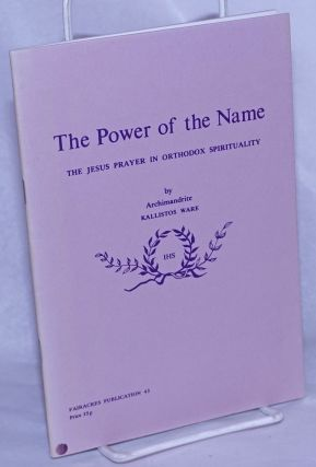 The Power of the Name; The Jesus Prayer in Orthodox Spirituality. Archimandrite Kallistos Ware