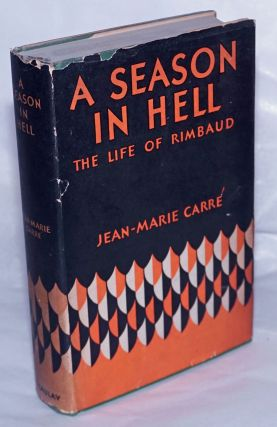 A Season in Hell [originally published as La Vie de Rimbaud] The Life of Arthur Rimbaud. Arthur...