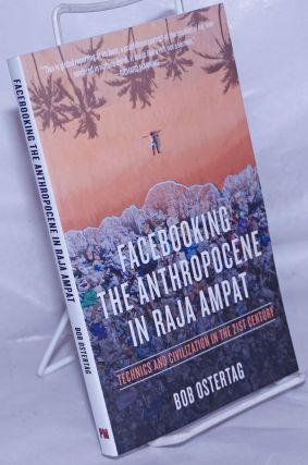 Facebooking the Anthropocene in Raja Ampat; Technics and Civilization in the 21st Century. Bob...