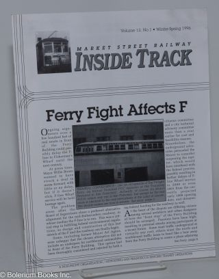 Market Street Rail Inside Track vol. 12, #1, Winter-Spring 1996; Ferry Fight Affects F