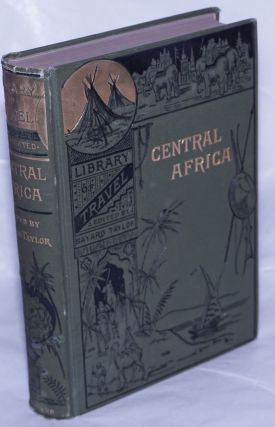 The Lake Regions of Central Africa; Compiled and Arranged by Bayard Taylor. With Map and Numerous...