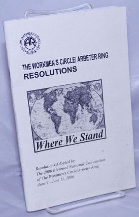 The Workmen's Circle / Arbeter Ring. Resolutions - Where We Stand. - Resolutions Adopted by The...