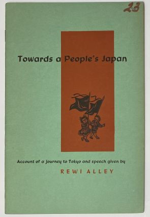 Towards a People's Japan: Account of a journey to Tokyo and speech given by Rewi Alley. Rewi Alley