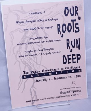 Our Roots Run Deep: the Black experience in California exhibition [handbill] a panorama of...