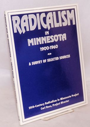 Radicalism in Minnesota, 1900-1960. A survey of selected sources. 20th-century radicalism in Minnesota project, Carl Ross, project director.