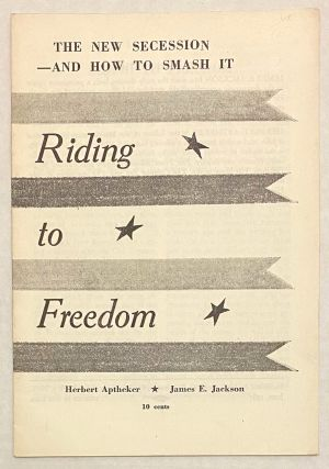 Riding to freedom; the new secession - and how to smash it. Herbert Aptheker, James E. Jackson