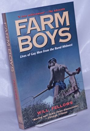 Farm Boys: lives of gay men from the rural midwest. Will Fellows