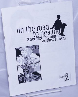 On the Road to Healing: a booklet for men against sexism. Issue 2. Jeff Ott, Chris Crass, Donald...