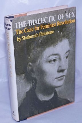 The dialectic of sex, the case for feminist revolution. Shulamith Firestone
