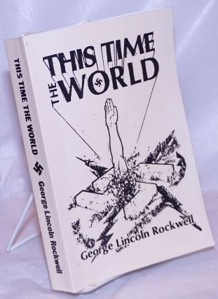This time the world. George Lincoln Rockwell