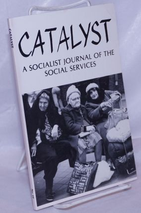 Catalyst, a socialist journal of the social services. 1985, No. 19