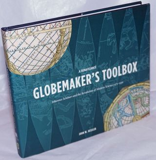 A Renaissance Globemaker's Toolbox; Johannes Schoner and the Revolution of Modern Science...