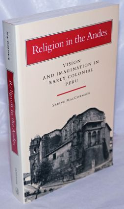 Religion in the Andes. Vision and Imagination in Early Colonial Peru. Sabine MacCormack