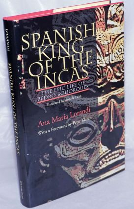 Spanish King of the Incas; The Epic Life of Pedro Bohorques. Translated by Ann de Leon, With a...
