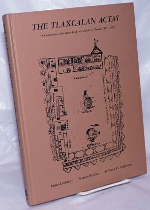 The Tlaxcalan Actas. A Compendium of the Records of the Cabildo of Tlaxcala (1545-1627). James...