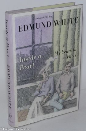 Inside a Pearl: my years in Paris. Edmund White