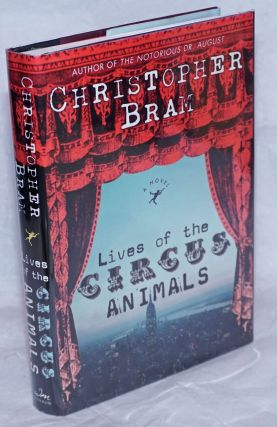The Lives of Circus Animals: a novel. Christopher Bram