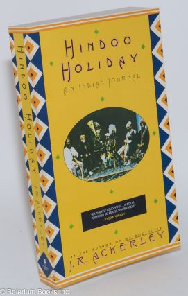 Hindoo Holiday: an Indian journal. J. R. Ackerley