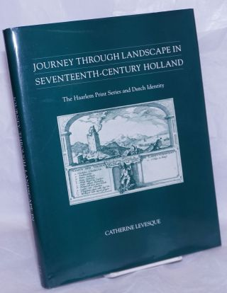 Journey Through Landscape in Seventeenth-century Holland. The Haarlem Print Series and Dutch...