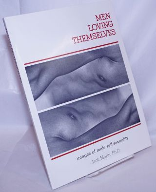 Men Loving Themselves: images of male self-sexuality. Jack Morin, photographs, Joani Blank text