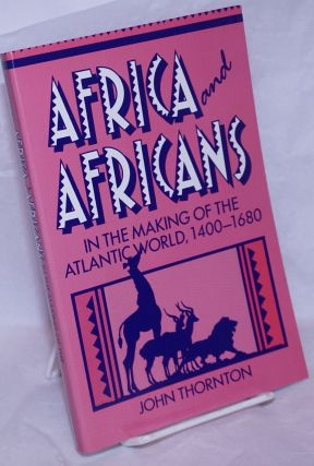 Africa and Africans in the Making of the Atlantic World, 1400-1680. John Thornton